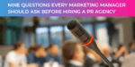 B2B PR - 9 Questions Every Marketing Manager Should Ask Before Hiring A PR Agency