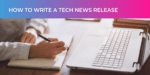 How to write a tech news release in 2021