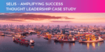 Thought Leadership Case Study: SELIS - Amplifying Success