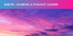 B2B PR - On being a thought leader