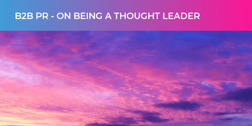 B2B PR – On being a thought leader
