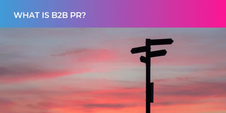 What is B2B PR?