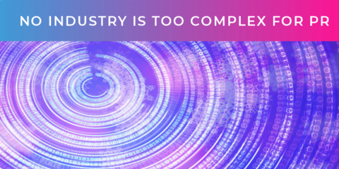 No industry is too complex for PR