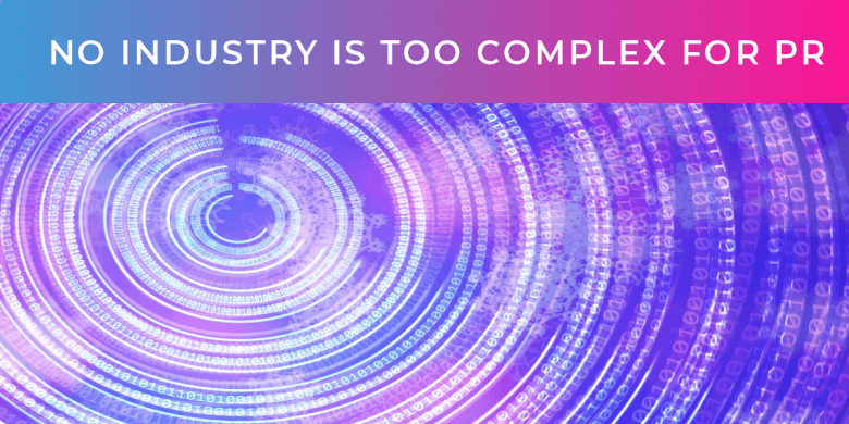 No industry too complex for PR