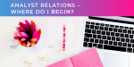 Analyst Relations – where do I begin?