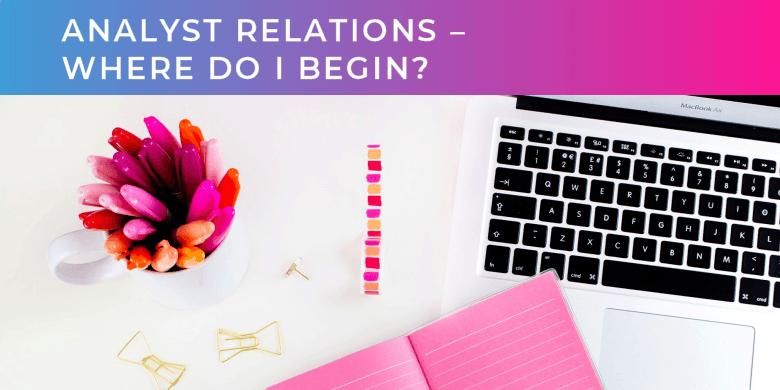Analyst Relations – where do I begin?