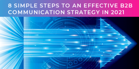 8 simple steps to an effective B2B communication strategy for 2021
