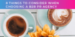 8 things to consider when choosing a PR agency for your B2B brand