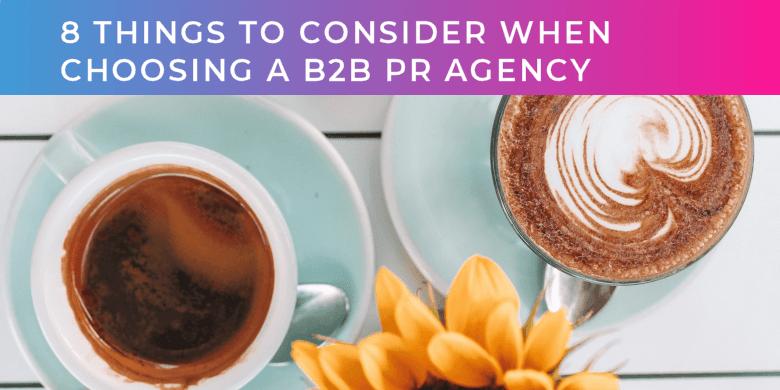 8 things to consider when choosing a B2B PR agency