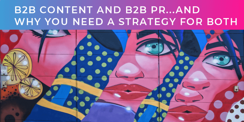 B2B Content and B2B PR…and why you need a strategy for both