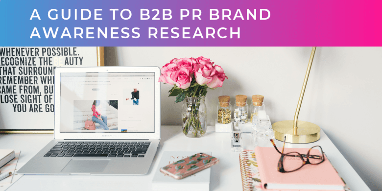 A Guide to B2B PR Brand Awareness Research