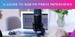 A Guide to B2B PR Press Interviews
