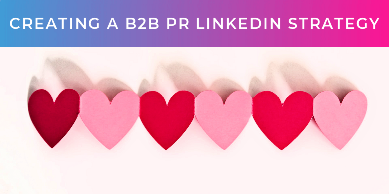 Creating a B2B PR LinkedIn strategy
