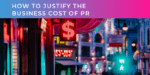 How to justify the business cost of B2B PR