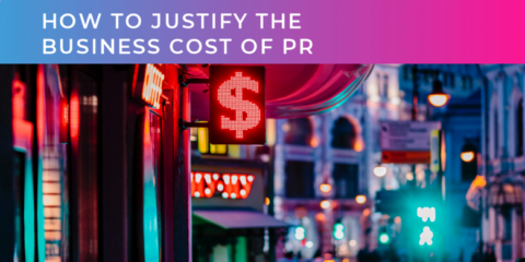 How to justify the business cost of PR