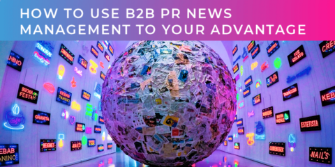 How to use B2B PR news management to your advantage
