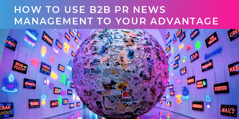 How to us B2B PR news management to your advantage