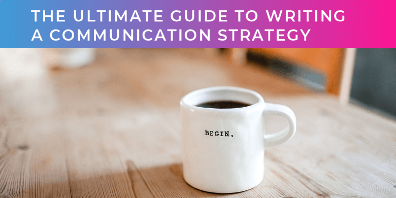 The Ultimate Guide to Writing a Communication Strategy - begin with coffee!