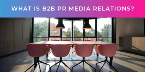 What is B2B PR media relations?