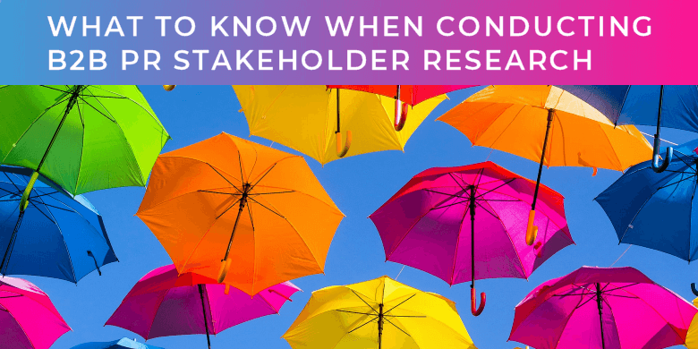 What to know when conducting B2B PR Stakeholder reseach