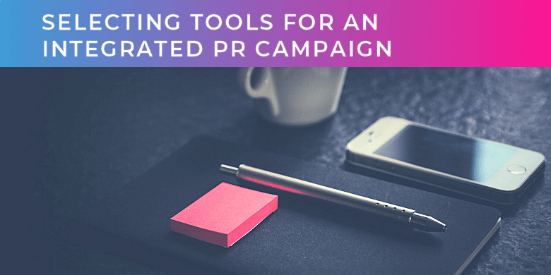 Selecting marketing tools for a successful integrated PR campaign