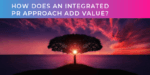 How does an integrated PR approach add value?