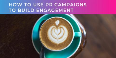 PR Campaigns to build engagement
