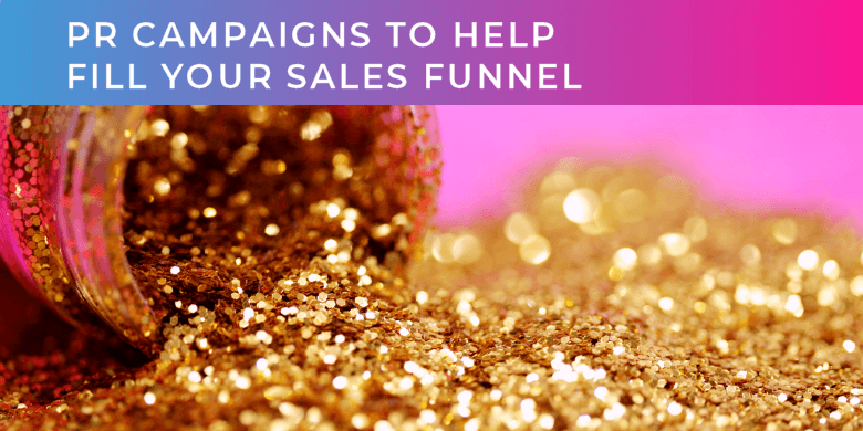 PR campaigns to fill your sales funnel