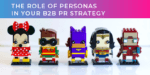 The role of personas in your B2B PR strategy