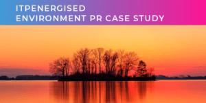 ITPEnergised Environment PR case study