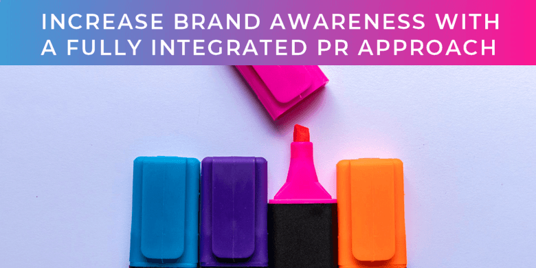 increase brand awareness with integrated pr
