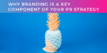 What is branding and why is it a key component of your PR strategy?