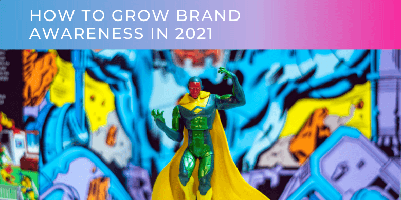 How To Grow Brand Awareness In 2021
