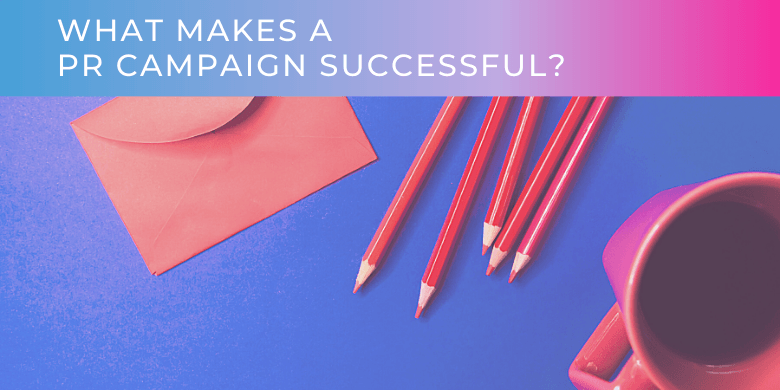 What makes a PR campaign successful
