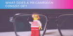 What Does A PR Campaign Consist Of?