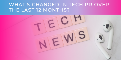 What's Changed In Tech PR Over The Last 12 Months?