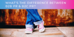 What's The Difference Between B2B PR & B2C PR?