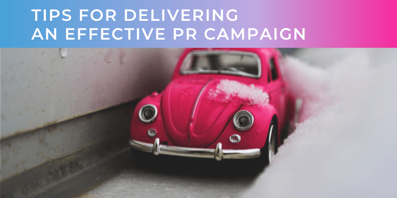 Tips For Delivering An Effective PR Campaign