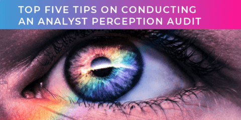 Top 5 tips on conducting an analyst perception audit