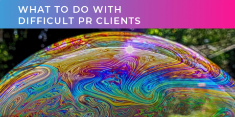 What to do with difficult PR clients