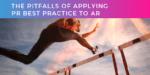 The pitfalls of applying PR best practice to AR
