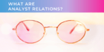 What Are Analyst Relations?