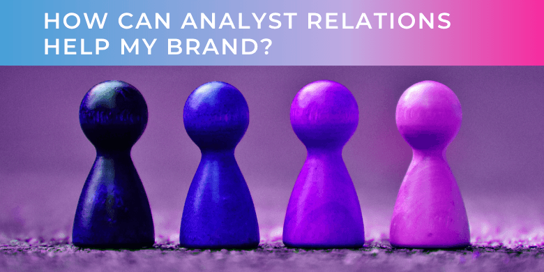 How Can Analyst Relations Help My Brand?