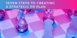 Seven steps to creating a strategic PR plan