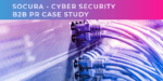 Socura Cybersecurity PR Case Study