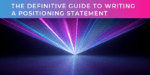 The definitive guide to writing a positioning statement