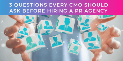 Three questions every CMO should ask before hiring a PR agency