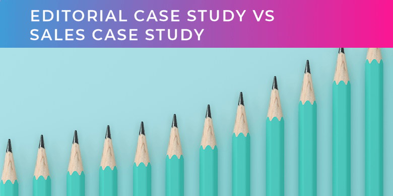 Editorial Case Study vs Sales Case Study: What Are the Key Differences?