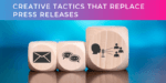 Creative tactics that replace the press release