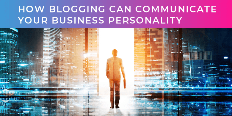 How blogging can communicate your business personality in technology services